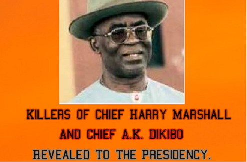 Killers Of Chief Harry Marshall And Chief A.K. Dikibo Revealed To The Presidency