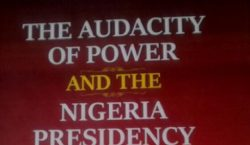 The Audacity Of Power And The Nigeria Presidency – By…