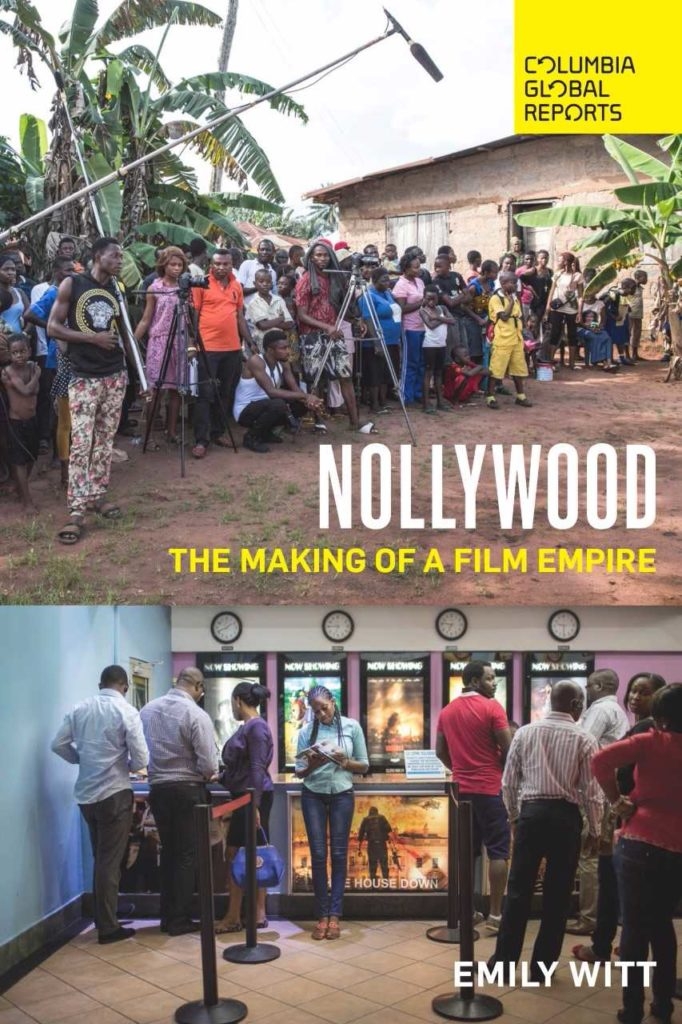 """Nollywood: The Making of a Film Empire,"" by Emily Witt. Published by Columbia Global Reports"