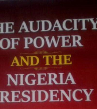 The Audacity Of Power And The Nigeria Presidency – By Zik Okongwu